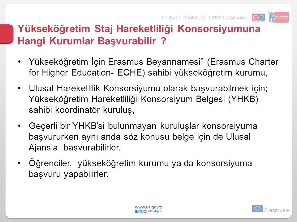 """Yükseköğretim Staj Hareketliliği Konsorsiyumuna Hangi Kurumlar Başvurabilir ? •Yükseköğretim İçin Erasmus Beyannamesi"""" (Erasmus Charter for Higher Edu"""