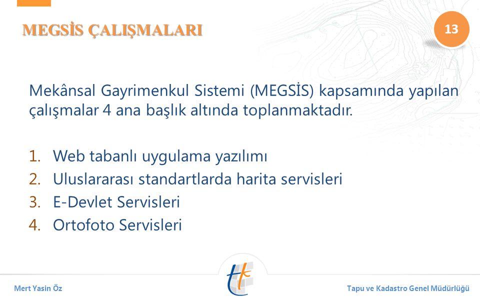 13 Mert Yasin ÖzTapu ve Kadastro Genel Müdürlüğü MEGSİS ÇALIŞMALARI Mekânsal Gayrimenkul Sistemi (MEGSİS) kapsamında yapılan çalışmalar 4 ana başlık altında toplanmaktadır.