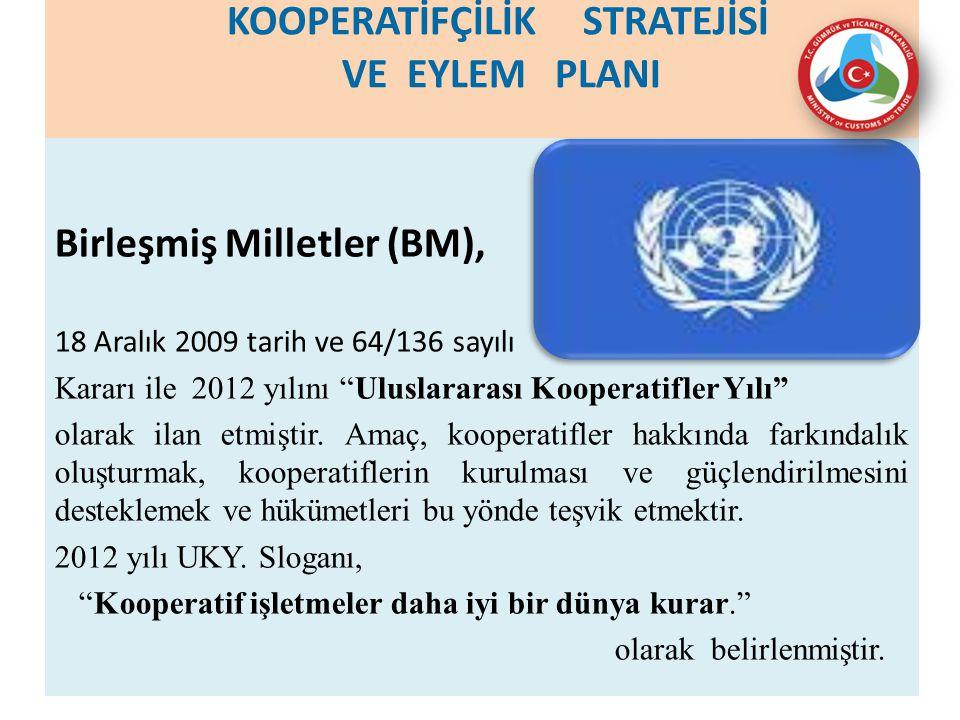 KOOPERATİFÇİLİK STRATEJİSİ VE EYLEM PLANI Birleşmiş Milletler (BM), 18 Aralık 2009 tarih ve 64/136 sayılı Kararı ile 2012 yılını Uluslararası Kooperatifler Yılı olarak ilan etmiştir.