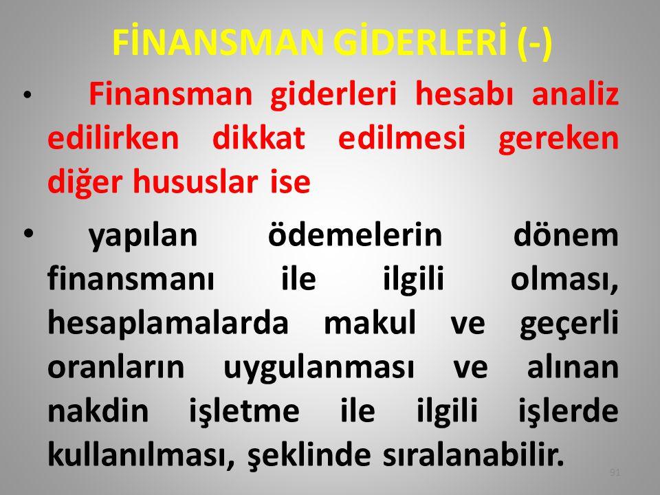 FİNANSMAN GİDERLERİ (-) • Finansman giderleri hesabı analiz edilirken dikkat edilmesi gereken diğer hususlar ise • yapılan ödemelerin dönem finansmanı
