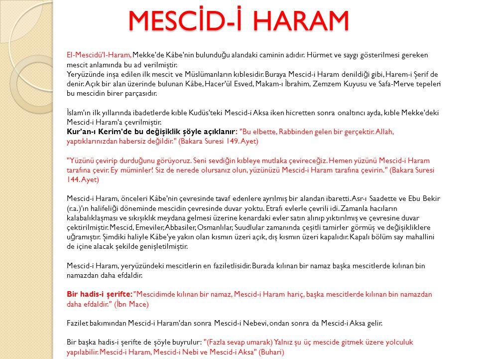 MESC İ D- İ HARAM MESC İ D- İ HARAM El-Mescidü'l-Haram, Mekke'de Kâbe'nin bulundu ğ u alandaki caminin adıdır. Hürmet ve saygı gösterilmesi gereken me