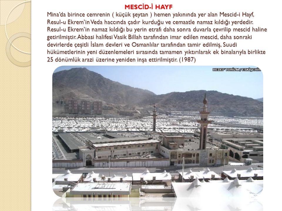 MESC İ D- İ HAYF Mina'da birince cemrenin ( küçük şeytan ) hemen yakınında yer alan Mescid-i Hayf, Resul-u Ekrem'in Veda haccında çadır kurdu ğ u ve c