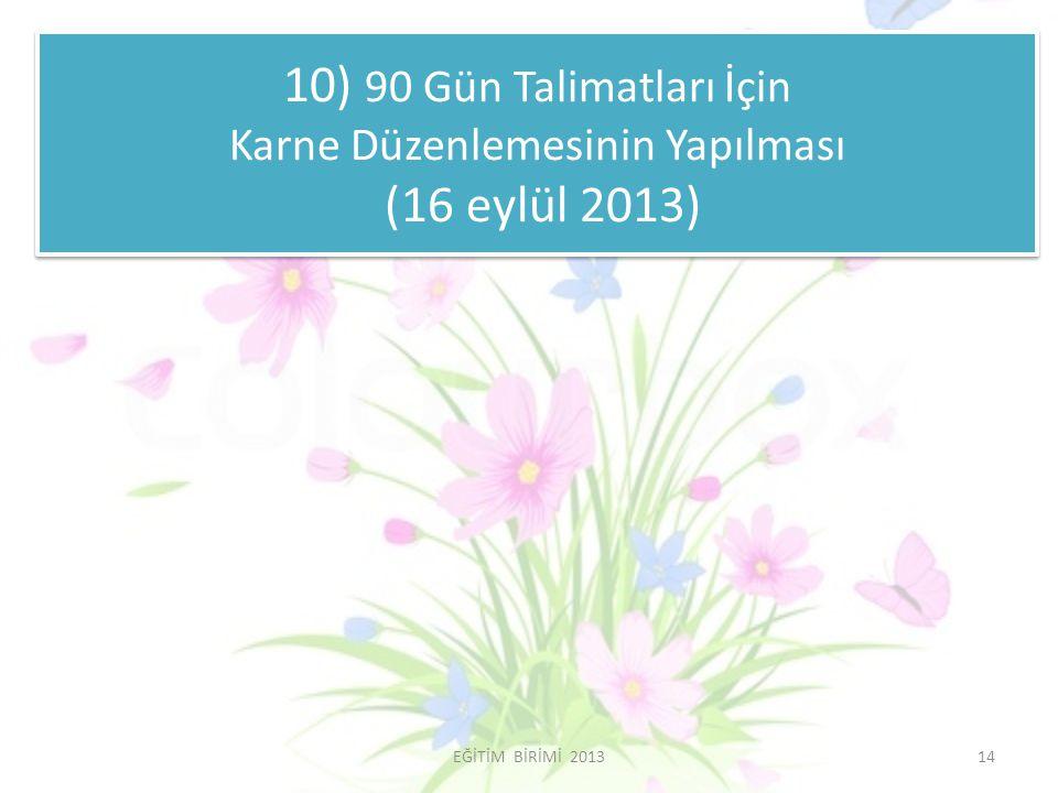 10) 90 Gün Talimatları İçin Karne Düzenlemesinin Yapılması (16 eylül 2013) 14EĞİTİM BİRİMİ 2013