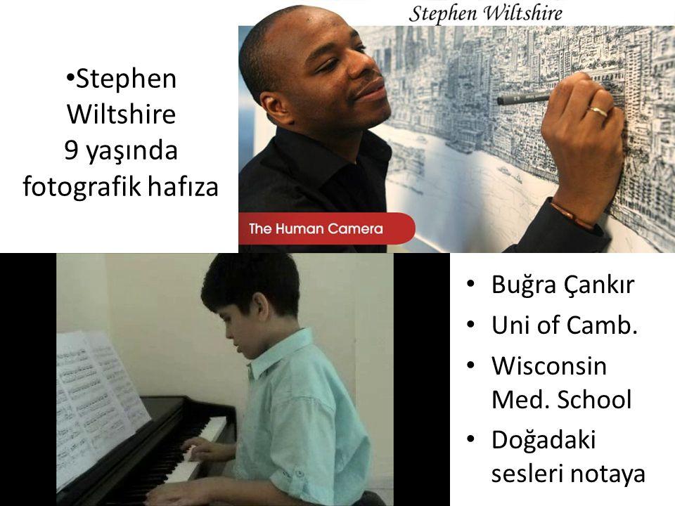 • Stephen Wiltshire 9 yaşında fotografik hafıza • Buğra Çankır • Uni of Camb. • Wisconsin Med. School • Doğadaki sesleri notaya