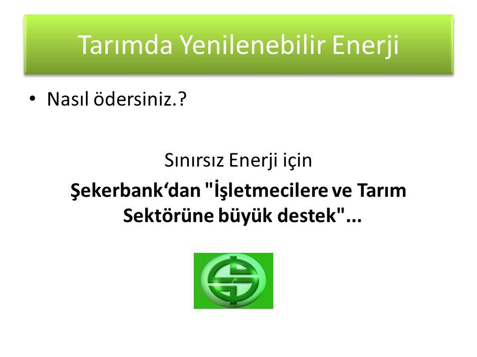 • Nasıl ödersiniz.? Sınırsız Enerji için Şekerbank'dan