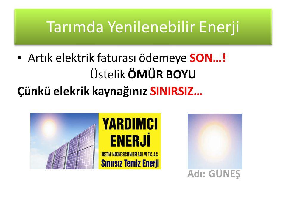 Tarımda Yenilenebilir Enerji • Artık elektrik faturası ödemeye SON…! Üstelik ÖMÜR BOYU Çünkü elekrik kaynağınız SINIRSIZ… Adı: GÜNEŞ.