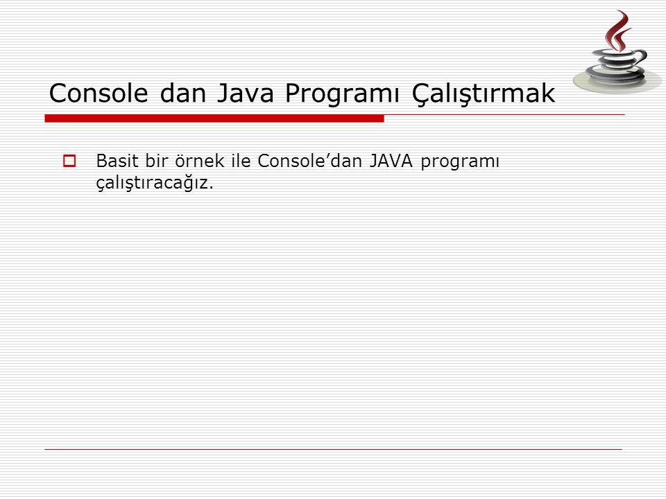 Console dan Java Programı Çalıştırmak  Basit bir örnek ile Console'dan JAVA programı çalıştıracağız.