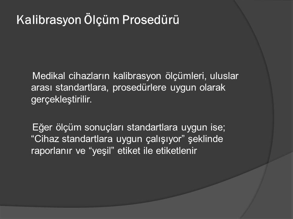 Kalibrasyon Ölçüm Prosedürü Medikal cihazların kalibrasyon ölçümleri, uluslar arası standartlara, prosedürlere uygun olarak gerçekleştirilir. Eğer ölç