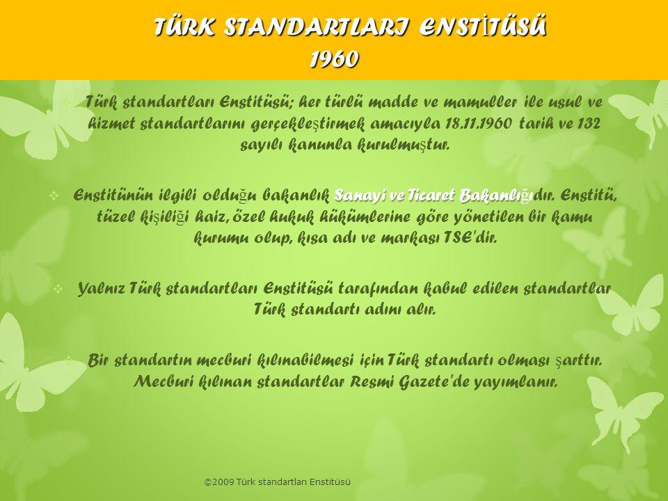 TÜRK STANDARTLARI ENST İ TÜSÜ 1960 ©2009 Türk standartları Enstitüsü  Türk standartları Enstitüsü; her türlü madde ve mamuller ile usul ve hizmet sta
