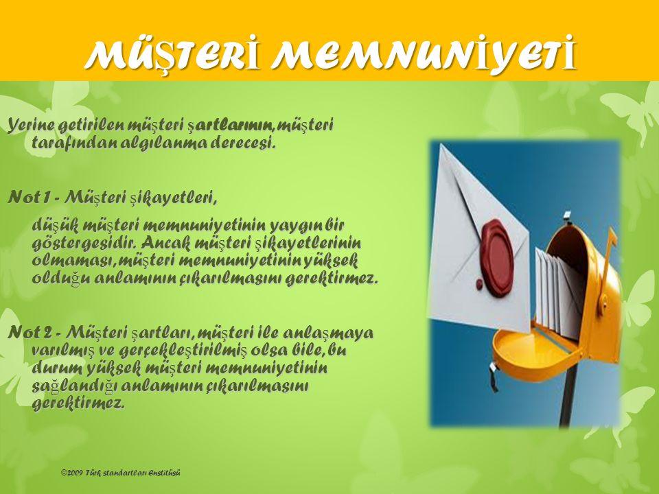 ©2009 Türk standartları Enstitüsü Yerine getirilen mü ş teri ş artlarının, mü ş teri tarafından algılanma derecesi. Not 1 - Mü ş teri ş ikayetleri, dü