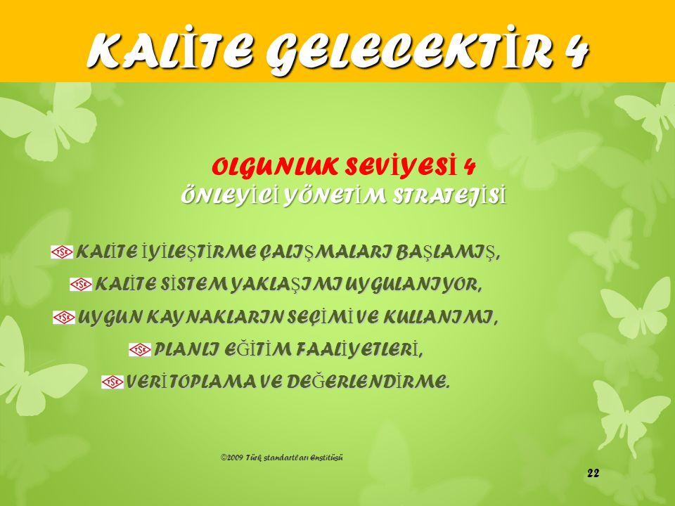 ©2009 Türk standartları Enstitüsü KAL İ TE İ Y İ LE Ş T İ RME ÇALI Ş MALARI BA Ş LAMI Ş, KAL İ TE S İ STEM YAKLA Ş IMI UYGULANIYOR, UYGUN KAYNAKLARIN