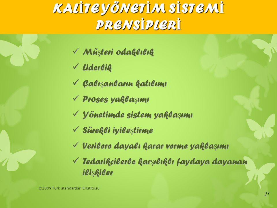 ©2009 Türk standartları Enstitüsü  Mü ş teri odaklılık  Liderlik  Çalı ş anların katılımı  Proses yakla ş ımı  Yönetimde sistem yakla ş ımı  Sür