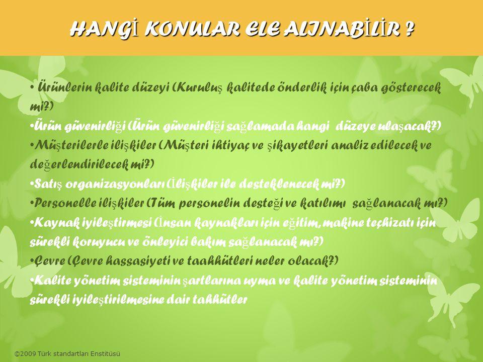 ©2009 Türk standartları Enstitüsü HANG İ KONULAR ELE ALINAB İ L İ R ? • Ürünlerin kalite düzeyi (Kurulu ş kalitede önderlik için çaba gösterecek mi?)