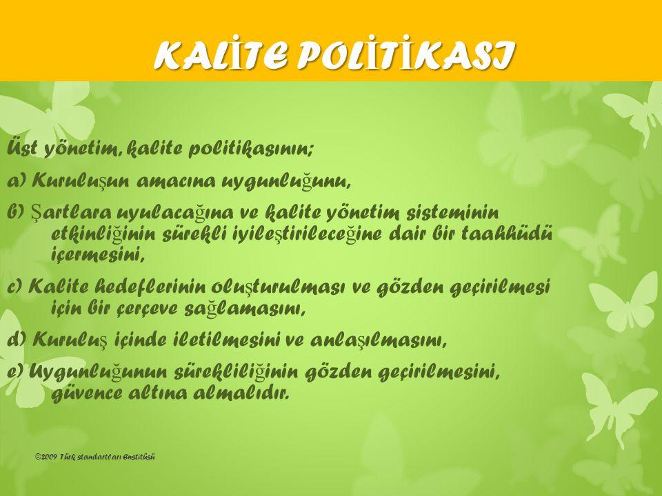 ©2009 Türk standartları Enstitüsü Üst yönetim, kalite politikasının; a) Kurulu ş un amacına uygunlu ğ unu, b) Ş artlara uyulaca ğ ına ve kalite yöneti