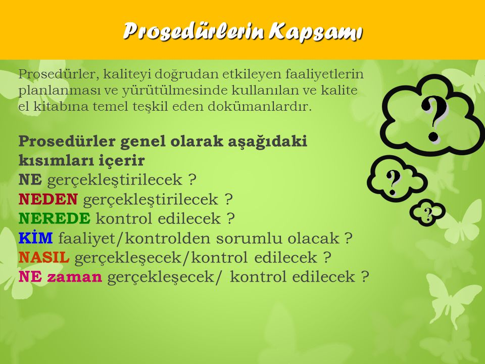 Prosedürlerin Kapsamı Prosedürler, kaliteyi doğrudan etkileyen faaliyetlerin planlanması ve yürütülmesinde kullanılan ve kalite el kitabına temel teşk