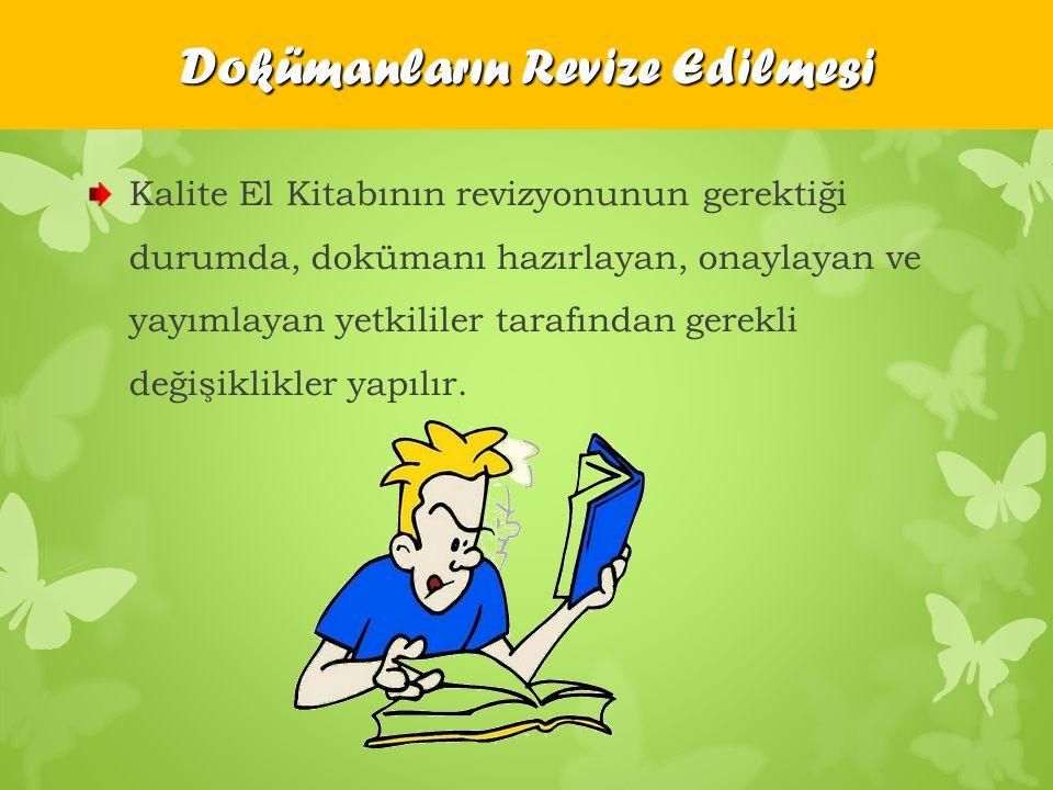 Kalite El Kitabının revizyonunun gerektiği durumda, dokümanı hazırlayan, onaylayan ve yayımlayan yetkililer tarafından gerekli değişiklikler yapılır.