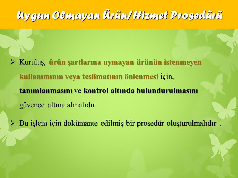 . ürün şartlarına uymayan ürünün istenmeyen kullanımının veya teslimatının önlenmesi tanımlanmasınıkontrol altında bulundurulmasını  Kuruluş, ürün şa