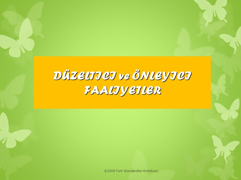 ©2009 Türk Standardları Enstitüsü DÜZELTICI ve ÖNLEYICI FAALIYETLER