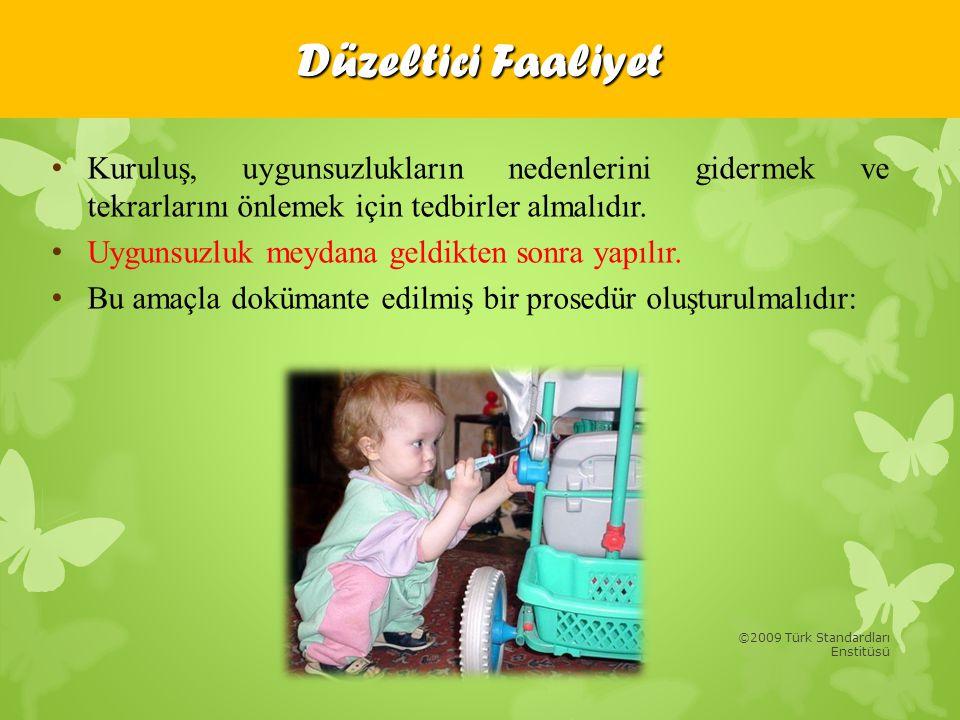 ©2009 Türk Standardları Enstitüsü • Kuruluş, uygunsuzlukların nedenlerini gidermek ve tekrarlarını önlemek için tedbirler almalıdır. • Uygunsuzluk mey