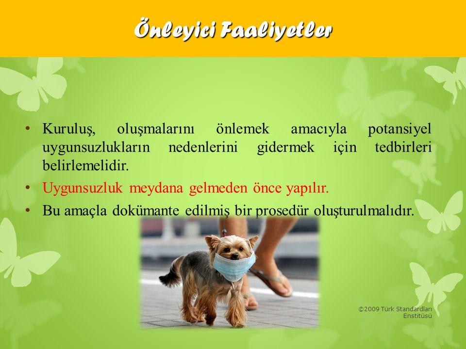 ©2009 Türk Standardları Enstitüsü • Kuruluş, oluşmalarını önlemek amacıyla potansiyel uygunsuzlukların nedenlerini gidermek için tedbirleri belirlemel