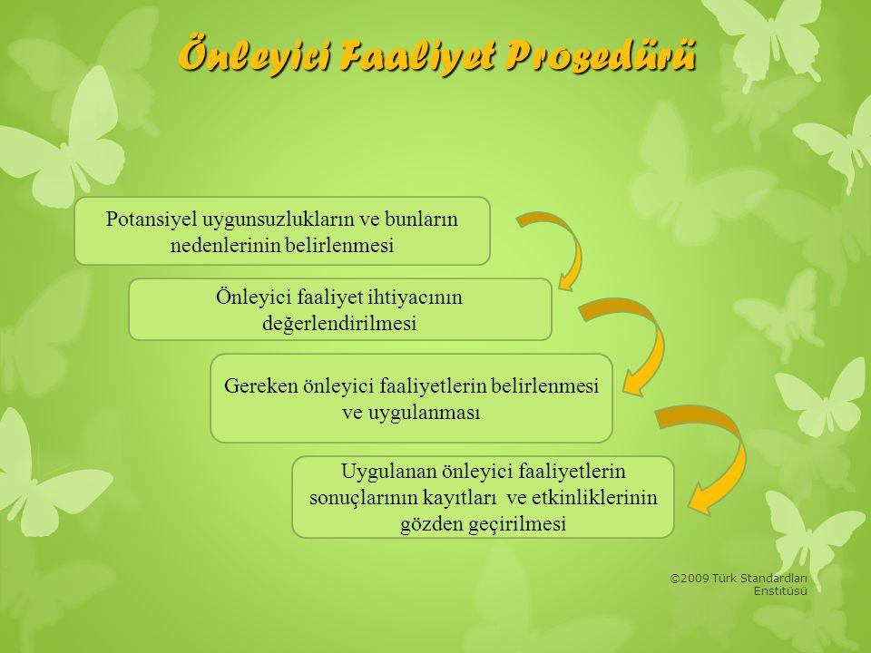 ©2009 Türk Standardları Enstitüsü Önleyici Faaliyet Prosedürü Potansiyel uygunsuzlukların ve bunların nedenlerinin belirlenmesi Önleyici faaliyet ihti