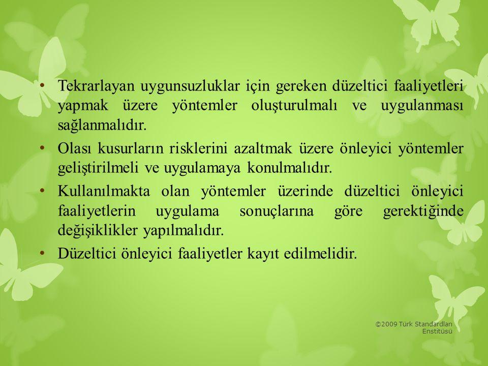 ©2009 Türk Standardları Enstitüsü • Tekrarlayan uygunsuzluklar için gereken düzeltici faaliyetleri yapmak üzere yöntemler oluşturulmalı ve uygulanması