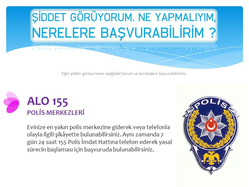 ALO 155 POLİS MERKEZLERİ Evinize en yakın polis merkezine giderek veya telefonla olayla ilgili şikâyette bulunabilirsiniz. Aynı zamanda 7 gün 24 saat