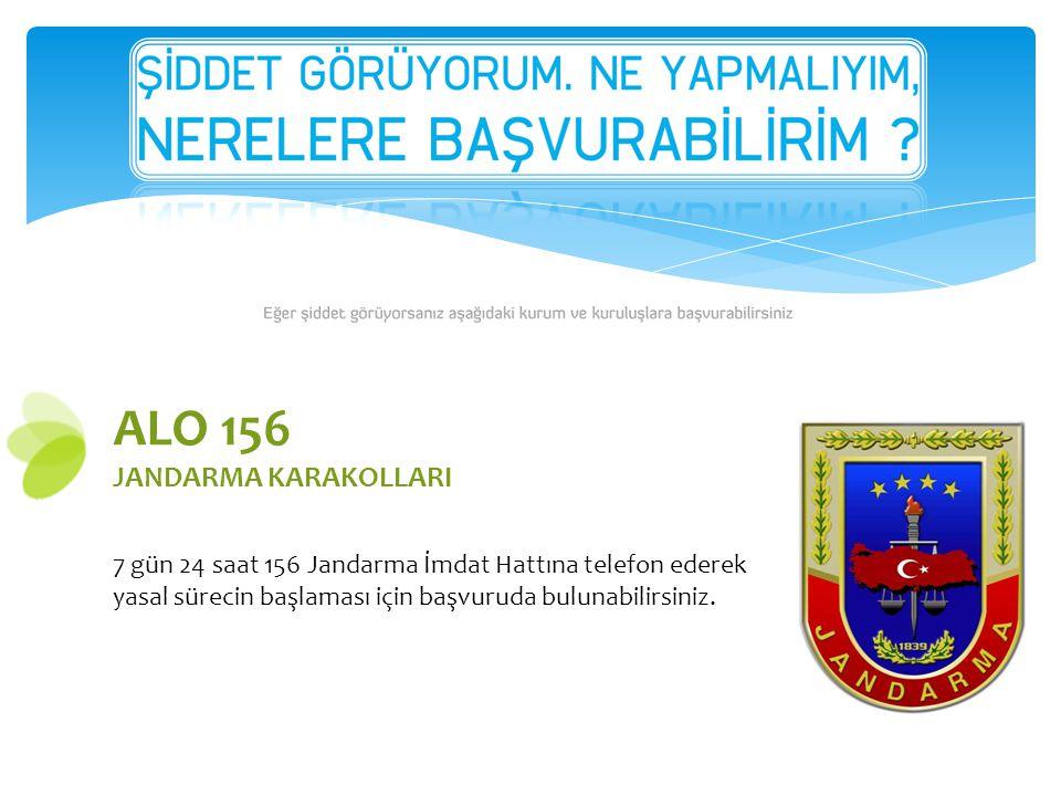 ALO 156 JANDARMA KARAKOLLARI 7 gün 24 saat 156 Jandarma İmdat Hattına telefon ederek yasal sürecin başlaması için başvuruda bulunabilirsiniz.