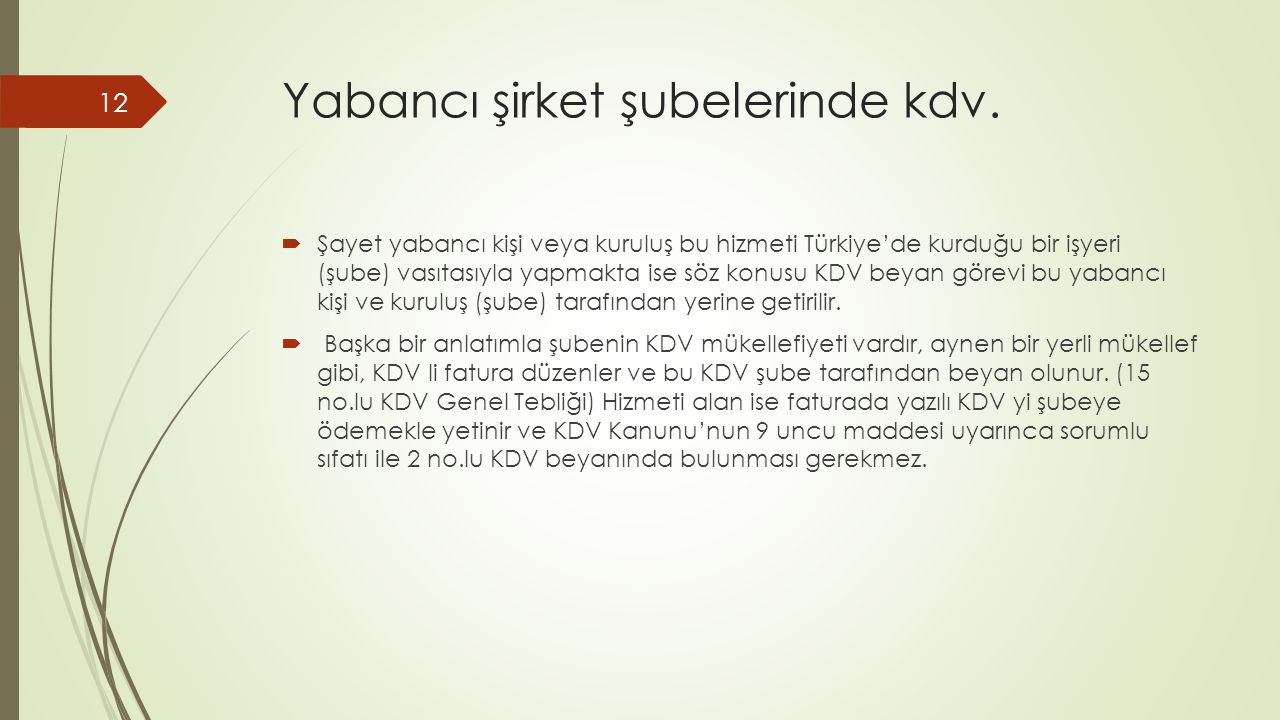 Yabancı şirket şubelerinde kdv.  Şayet yabancı kişi veya kuruluş bu hizmeti Türkiye'de kurduğu bir işyeri (şube) vasıtasıyla yapmakta ise söz konusu