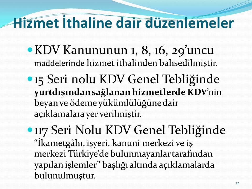 Hizmet İthaline dair düzenlemeler  KDV Kanununun 1, 8, 16, 29'uncu maddelerinde hizmet ithalinden bahsedilmiştir.