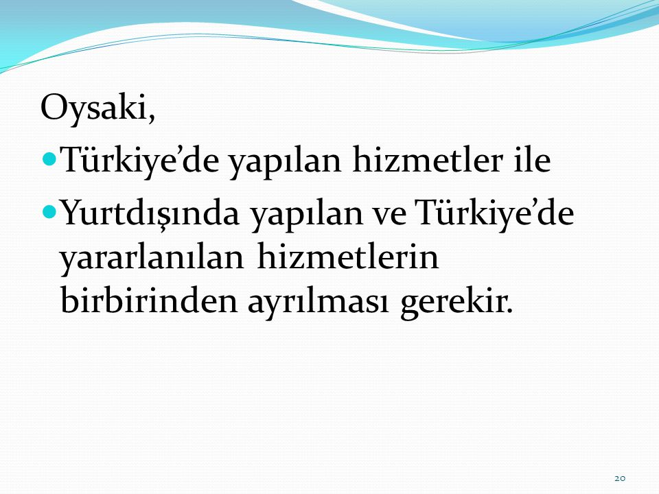 Oysaki,  Türkiye'de yapılan hizmetler ile  Yurtdışında yapılan ve Türkiye'de yararlanılan hizmetlerin birbirinden ayrılması gerekir.