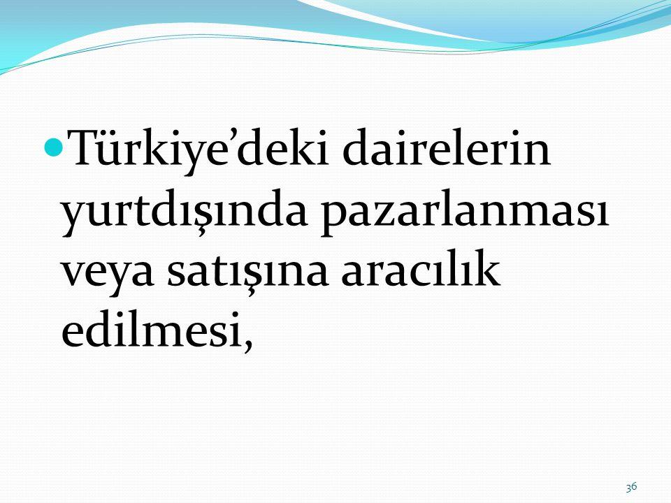  Türkiye'deki dairelerin yurtdışında pazarlanması veya satışına aracılık edilmesi, 36