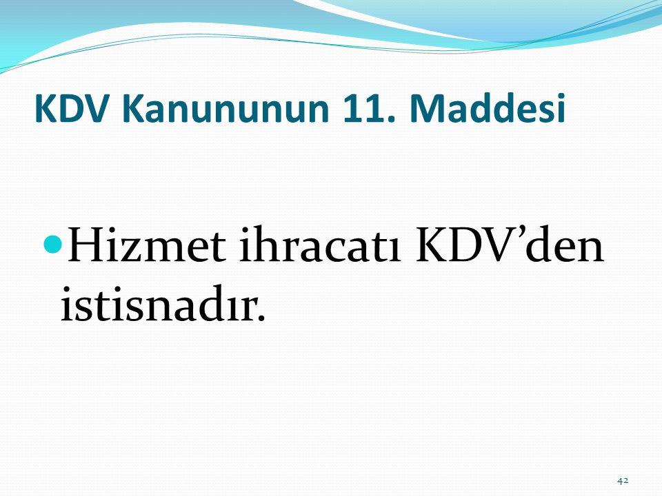 KDV Kanununun 11. Maddesi  Hizmet ihracatı KDV'den istisnadır. 42
