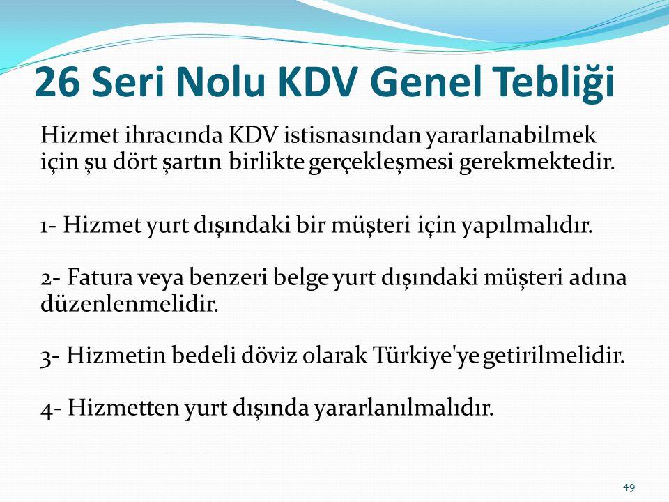 26 Seri Nolu KDV Genel Tebliği Hizmet ihracında KDV istisnasından yararlanabilmek için şu dört şartın birlikte gerçekleşmesi gerekmektedir.