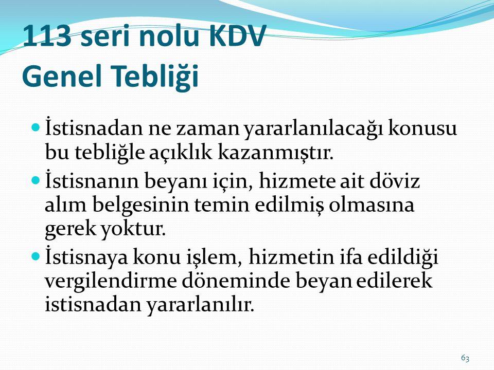 113 seri nolu KDV Genel Tebliği  İstisnadan ne zaman yararlanılacağı konusu bu tebliğle açıklık kazanmıştır.
