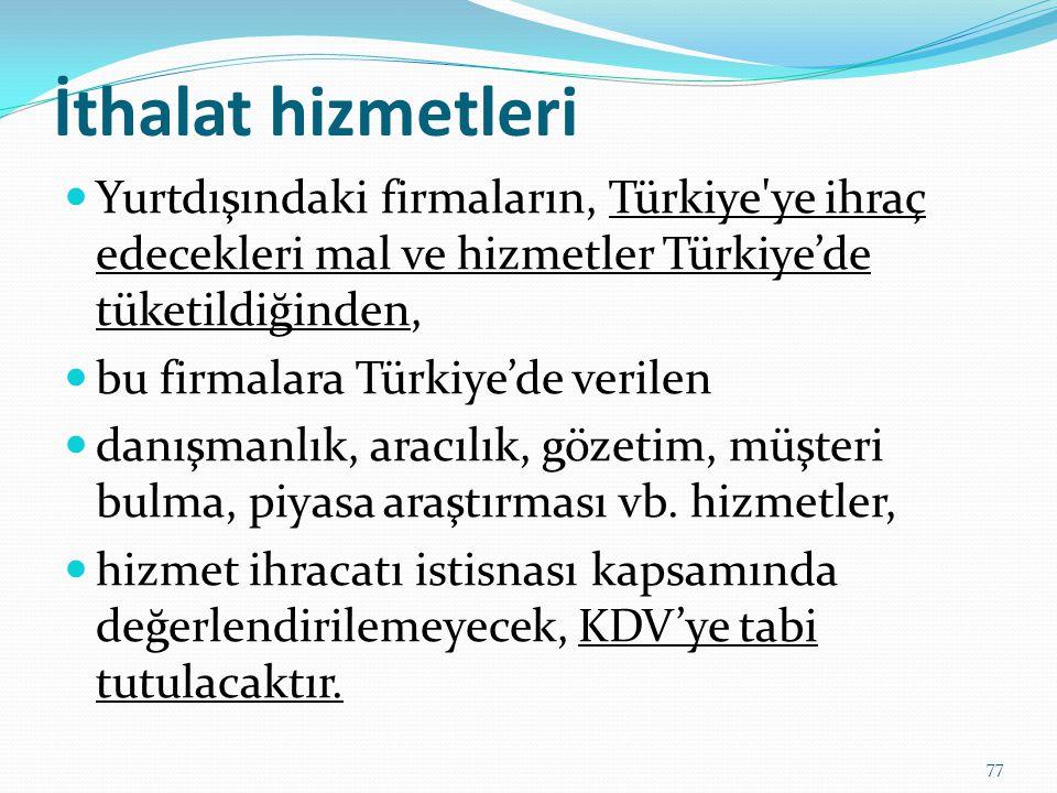 İthalat hizmetleri  Yurtdışındaki firmaların, Türkiye ye ihraç edecekleri mal ve hizmetler Türkiye'de tüketildiğinden,  bu firmalara Türkiye'de verilen  danışmanlık, aracılık, gözetim, müşteri bulma, piyasa araştırması vb.