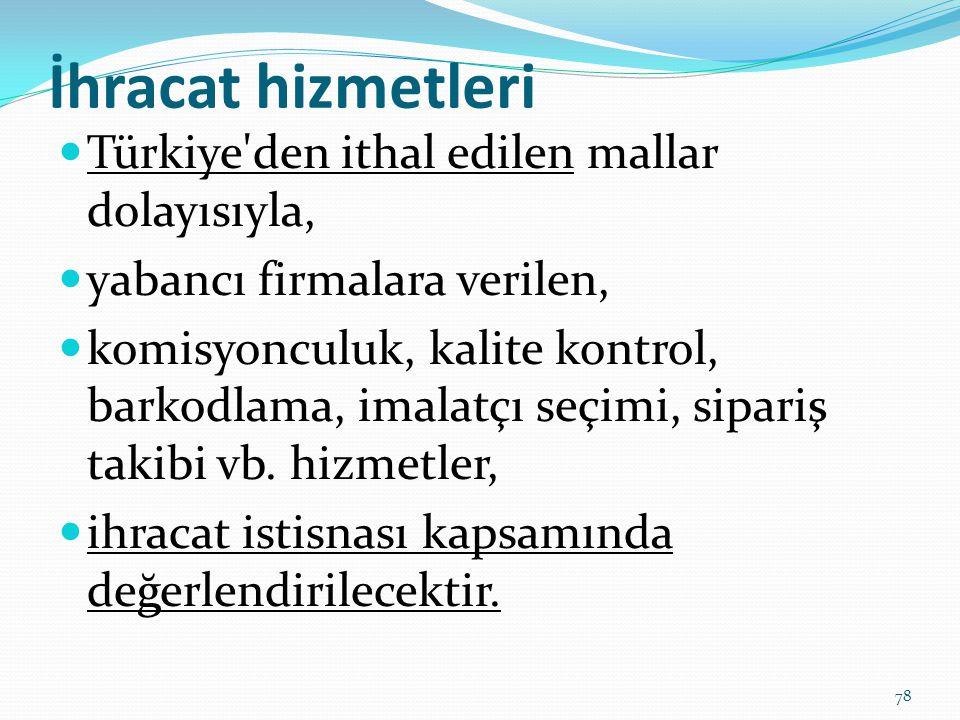 İhracat hizmetleri  Türkiye den ithal edilen mallar dolayısıyla,  yabancı firmalara verilen,  komisyonculuk, kalite kontrol, barkodlama, imalatçı seçimi, sipariş takibi vb.