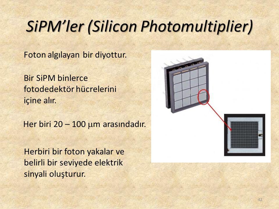 42 SiPM'ler (Silicon Photomultiplier) Foton algılayan bir diyottur. Bir SiPM binlerce fotodedektör hücrelerini içine alır. Her biri 20 – 100  m arası