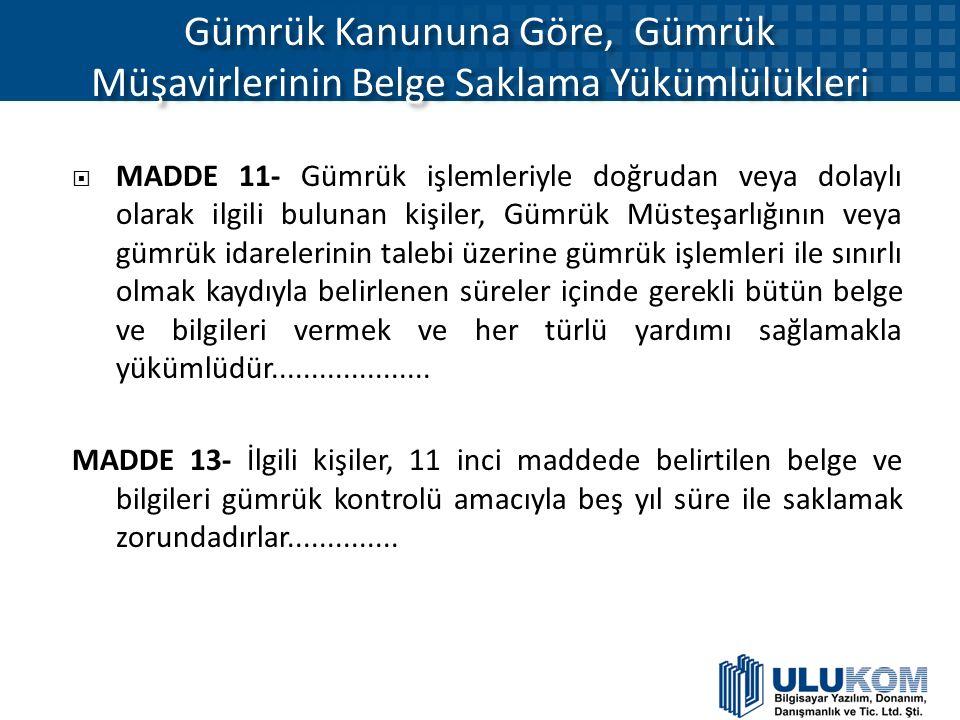 Gümrük Kanununa Göre, Gümrük Müşavirlerinin Belge Saklama Yükümlülükleri  MADDE 11- Gümrük işlemleriyle doğrudan veya dolaylı olarak ilgili bulunan k