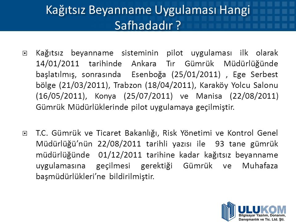 Kağıtsız Beyanname Uygulaması Hangi Safhadadır ?  Kağıtsız beyanname sisteminin pilot uygulaması ilk olarak 14/01/2011 tarihinde Ankara Tır Gümrük Mü