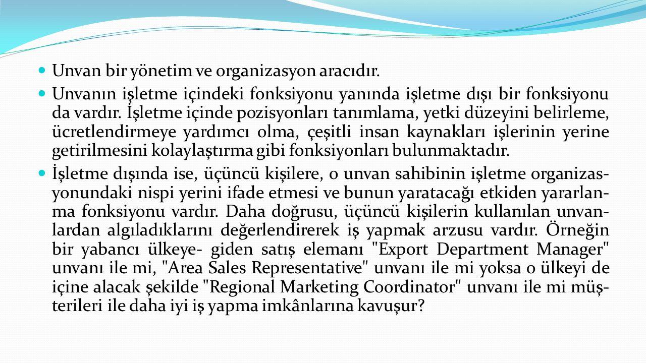  Unvan bir yönetim ve organizasyon aracıdır.  Unvanın işletme içindeki fonksiyonu yanında işletme dışı bir fonksiyonu da vardır. İşletme içinde po