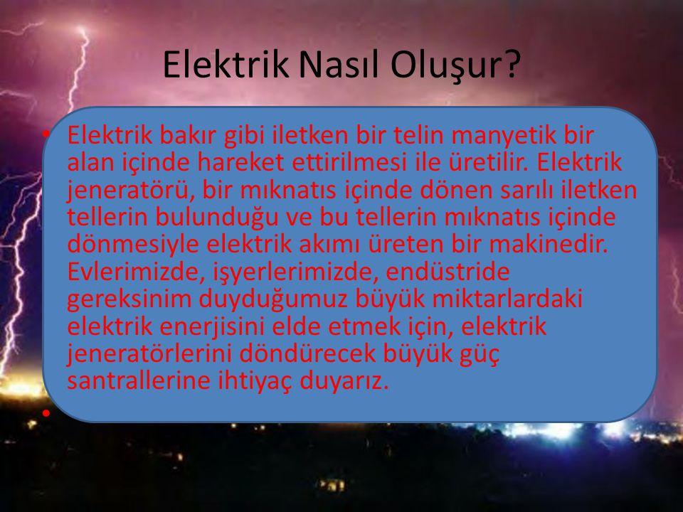 Elektrik Nerelerde Oluşur? •T•Termik santraller (Kömür Yakar) •H•Hidroelektrik santralleri (Su türbünü döndürür) •N•Nükleer santraller (Radyoaktif mad
