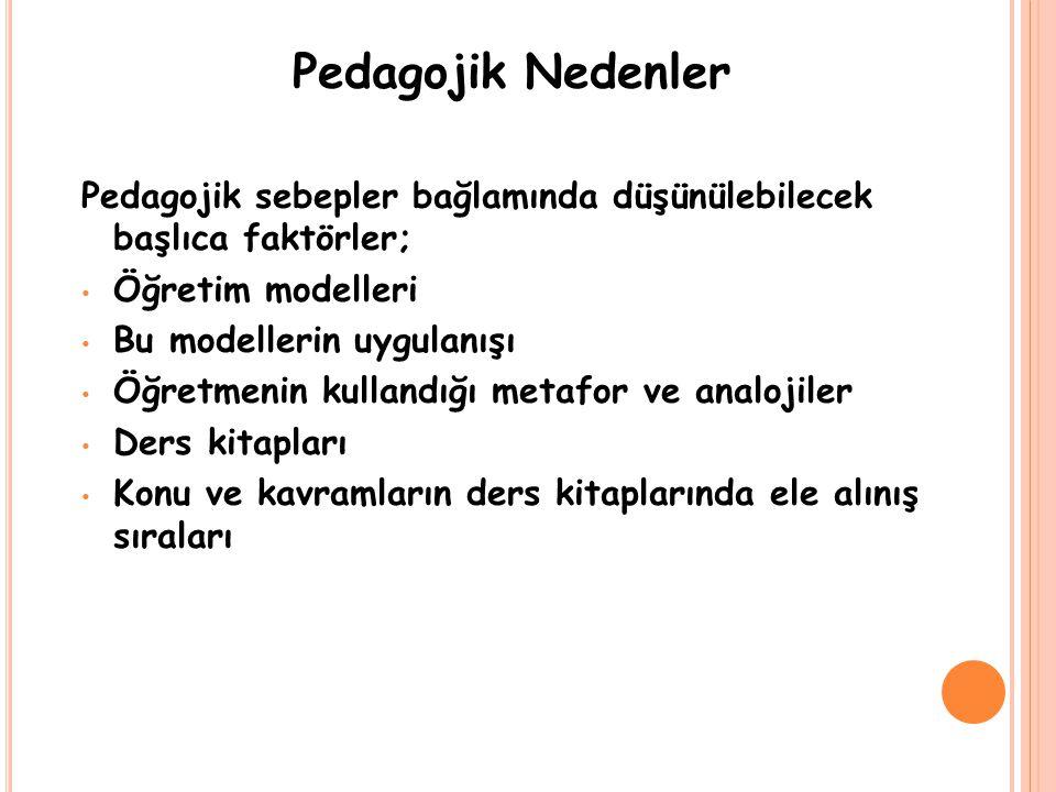 Pedagojik Nedenler Pedagojik sebepler bağlamında düşünülebilecek başlıca faktörler; • Öğretim modelleri • Bu modellerin uygulanışı • Öğretmenin kullan