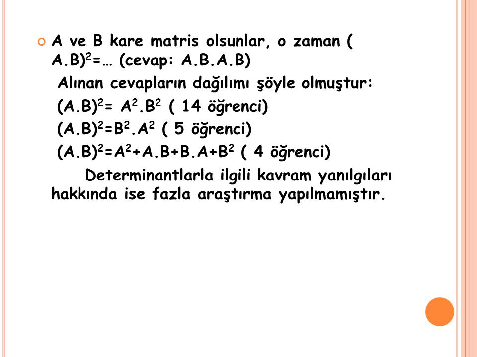 A ve B kare matris olsunlar, o zaman ( A.B) 2 =… (cevap: A.B.A.B) Alınan cevapların dağılımı şöyle olmuştur: (A.B) 2 = A 2.B 2 ( 14 öğrenci) (A.B) 2 =