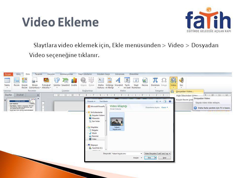 Video Ekleme Slaytlara video eklemek için, Ekle menüsünden > Video > Dosyadan Video seçeneğine tıklanır.