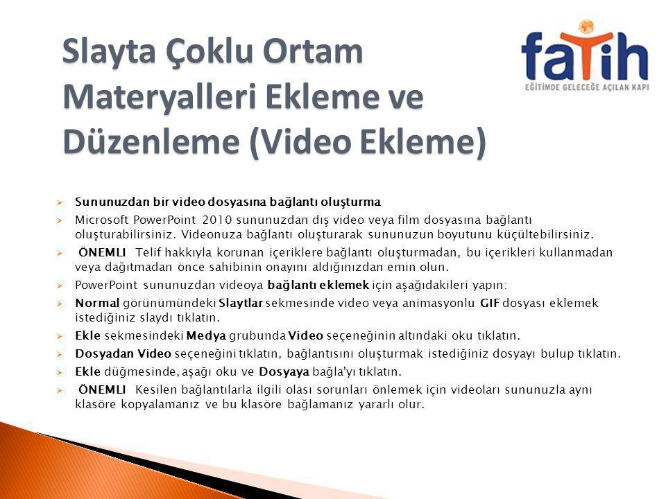 Slayta Çoklu Ortam Materyalleri Ekleme ve Düzenleme (Video Ekleme)  Sununuzdan bir video dosyasına bağlantı oluşturma  Microsoft PowerPoint 2010 sun