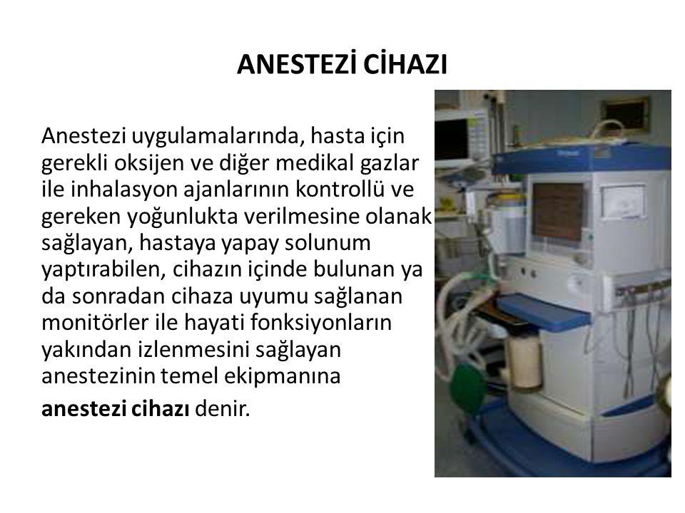 ANESTEZİ CİHAZI Anestezi uygulamalarında, hasta için gerekli oksijen ve diğer medikal gazlar ile inhalasyon ajanlarının kontrollü ve gereken yoğunlukt