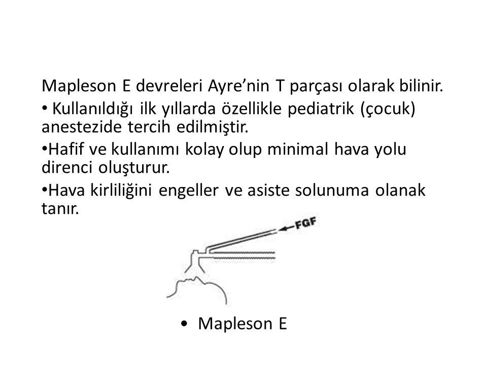•Mapleson E Mapleson E devreleri Ayre'nin T parçası olarak bilinir. • Kullanıldığı ilk yıllarda özellikle pediatrik (çocuk) anestezide tercih edilmişt