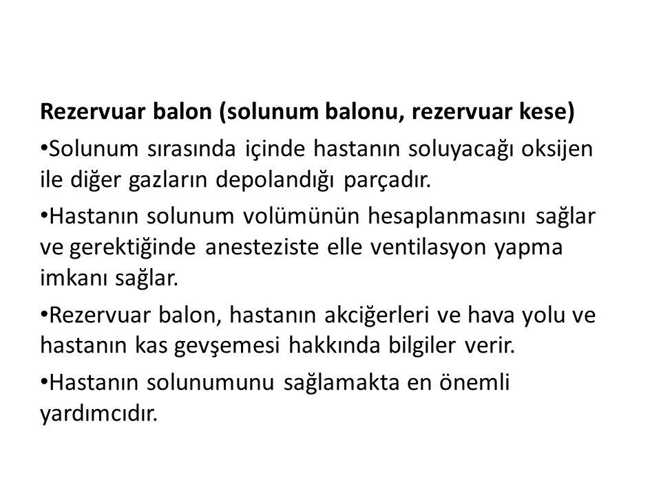 Rezervuar balon (solunum balonu, rezervuar kese) • Solunum sırasında içinde hastanın soluyacağı oksijen ile diğer gazların depolandığı parçadır. • Has