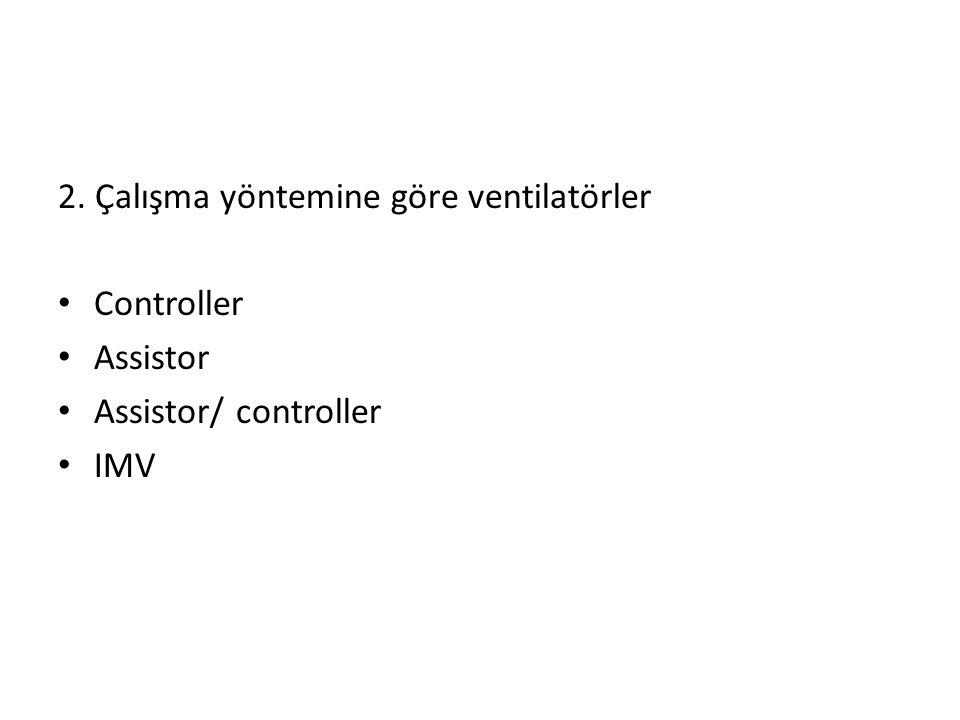 2. Çalışma yöntemine göre ventilatörler • Controller • Assistor • Assistor/ controller • IMV